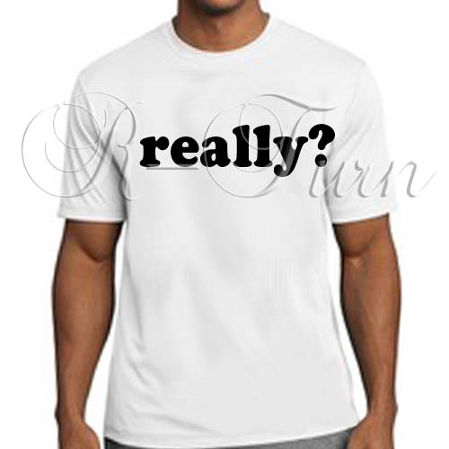 REALLY? Funny Social Media Saying T-Shirt – R-Turn Customs